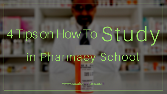 4 Tips on How To Study in Pharmacy School - rxcalculations