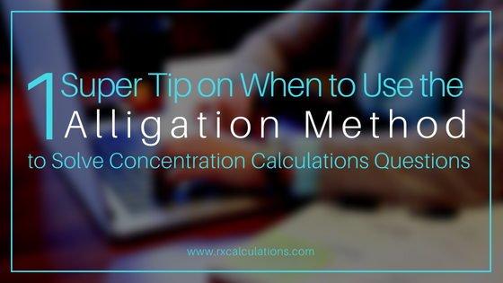 1 Super Tip on when to Use the Alligation Method to Solve Concentration Calculations Questions - RxCalculations -