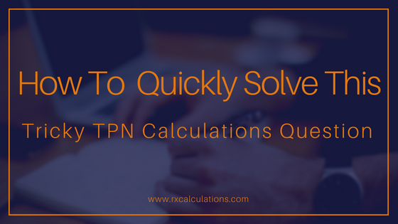 How to Solve This Tricky TPN Calculations Question-RxCalculations