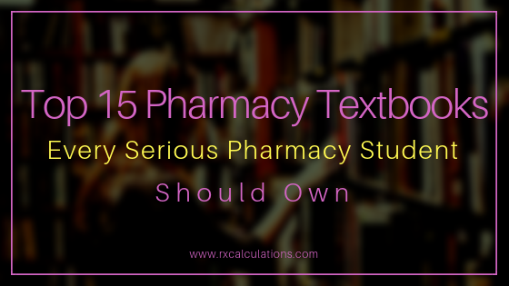 Top 15 Pharmacy Textbooks Every Serious Pharmacy Student Should Own -RxCalculations