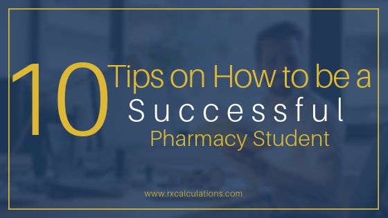 10 tips on how to be a successful pharmacy student-RxCalculations
