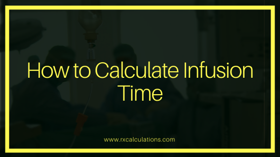 How to Calculate Infusion Time -RxCalculations
