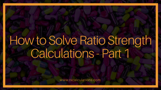 How to Solve Ratio Strength Calculations - Part 1-RxCalculations
