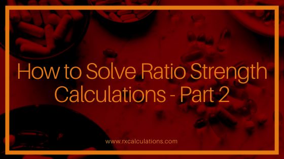 How to Solve Ratio Strength Calculations Part 2-RxCalculations-FI